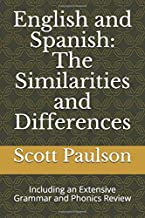 English and Spanish: The Similarities and Differences: Including an Extensive Grammar and Phonics Review