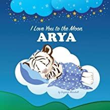 I Love You to the Moon, Arya: Personalized Children's Books, Bedtime Stories, Goodnight Poems (Personalized Books, Personalized Baby Books, Bedtime Story, Goodnight Poem)