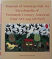Museum of American Folk Art Encyclopedia of Twentieth Century American Folk Art and Artists