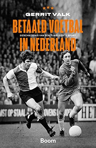 Betaald voetbal in Nederland: Geschiedenis van een turbulente sport
