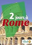 2 jours à Rome: Des cartes, des bons plans et les itinéraires indispensables (French Edition)