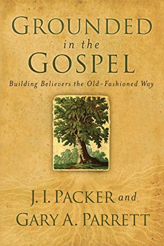 Image of Grounded in the Gospel: Building Believers the Old-Fashioned Way