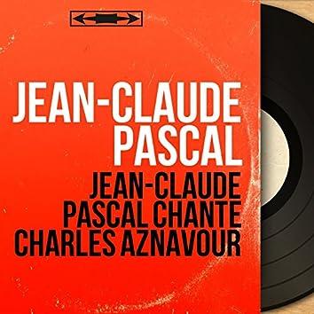 Jean-Claude Pascal chante Charles Aznavour (feat. Jean Bouchety et son orchestre) [Mono Version]
