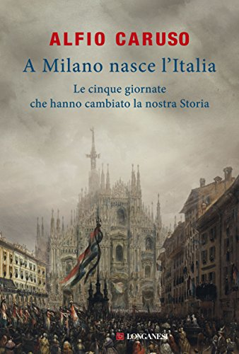 A Milano Nasce Litalia Le Cinque Giornate Che Hanno Cambiato La Nostra Storia
