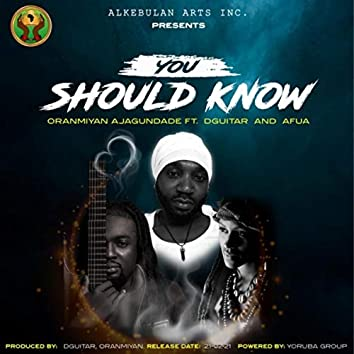 You Should Know (feat. Dguitar & Afua)