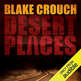 Desert Places                   By:                                                                                                                                 Blake Crouch                               Narrated by:                                                                                                                                 Eric G. Dove                      Length: 7 hrs and 53 mins     352 ratings     Overall 3.9