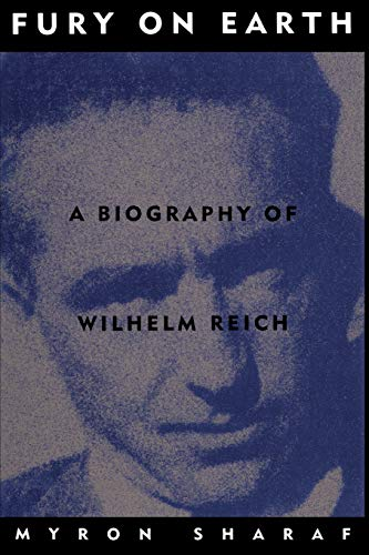 Fury On Earth: A Biography Of Wilhelm Reich