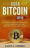 Guía Bitcoin 2018: Descubre HOY el mundo Bitcoin con el libro que te explica paso a paso y con sencillez todo lo que necesitas. La Guía Práctica, Completa, Actualizada