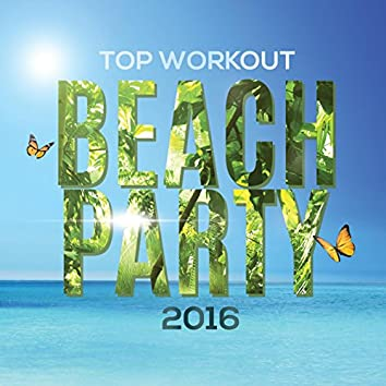 Top Workout Beach Party 2016 (Top Electro Dance & Trance music for Fitness & Workout Running Music)
