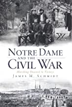 Notre Dame and the Civil War: Marching Onward to Victory (Civil War Series)