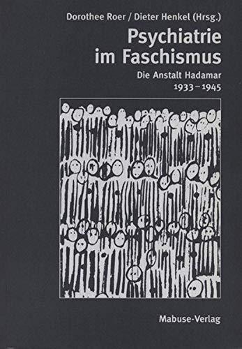 Psychiatrie im Faschismus. Die Anstalt Hadamar 1933 - 1945