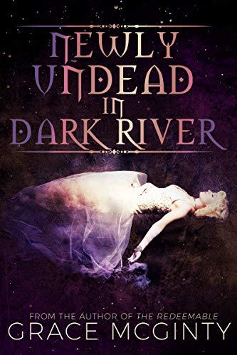 Newly Undead In Dark River (Dark River Days Book 1) (English Edition)