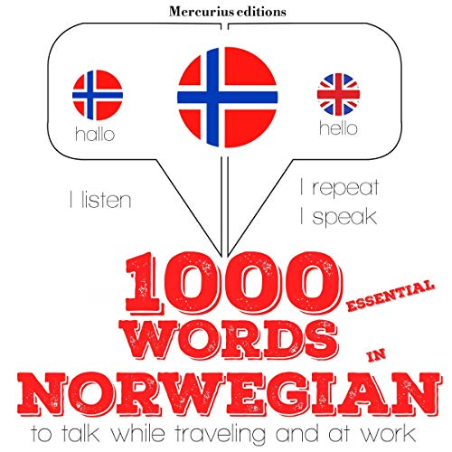 1000 essential words in Norwegian     I Listen. I Repeat. I Speak.              By:                                                                                                                                 J. M. Gardner                               Narrated by:                                                                                                                                 Katie,                                                                                        Kathrin                      Length: 2 hrs and 17 mins     Not rated yet     Overall 0.0