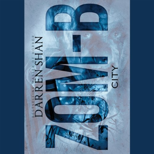 Zom-B City                   By:                                                                                                                                 Darren Shan                               Narrated by:                                                                                                                                 Emma Galvin                      Length: 3 hrs and 13 mins     46 ratings     Overall 4.7
