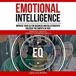 Emotional Intelligence     Improve Your EQ for Business and Relationships: Unleash the Empath in You              By:                                                                                                                                 Dan Coleman                               Narrated by:                                                                                                                                 Brian R. Scott                      Length: 3 hrs and 35 mins     3 ratings     Overall 3.0