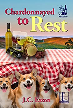 Chardonnayed to Rest (The Wine Trail Mysteries Book 2) by [J.C. Eaton]