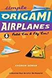Simple Origami Airplanes: Fold 'Em & Fly 'Em!: Origami Book with 14 Projects and Downloadable Instructional Video: Great for Kids and Adults (English Edition)