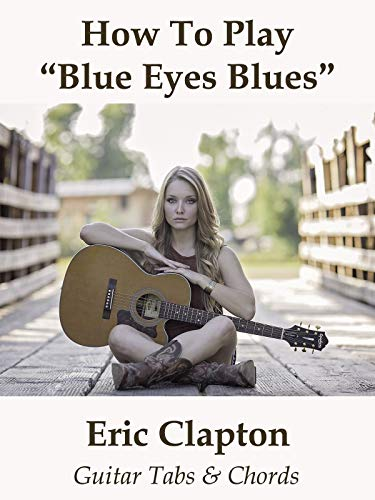 How To Play'Blue Eyes Blues' By Eric Clapton - Guitar Tabs & Chords