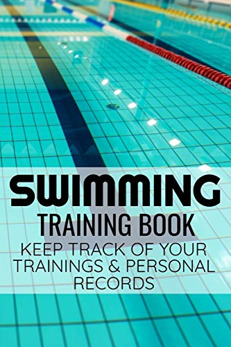 Swimming Training Book: Swimmer Journal to Keep Track of Trainings & Best Times | 136 pages (6