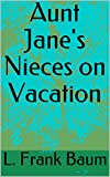 Aunt Jane's Nieces on Vacation (English Edition)