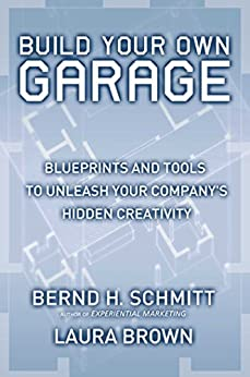 Build Your Own Garage: Blueprints and Tools to Unleash Your Company's Hidden Creativity by [Bernd H. Schmitt, Laura Brown]