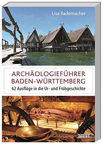 Archäologieführer Baden-Württemberg: 62 Ausflüge in die Ur- und Frühgeschichte