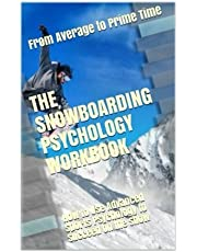 The Snowboarding Psychology Workbook: How to Use Advanced Sports Psychology to Succeed on the Snow