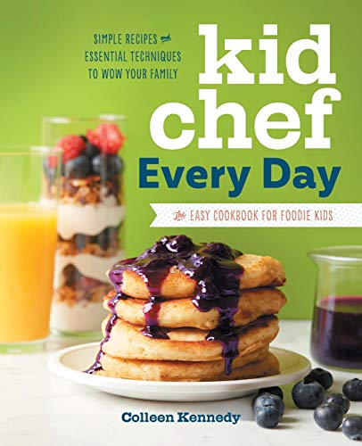 Kid Chef Every Day: The Easy Cookbook for Foodie Kids
