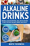 Alkaline Drinks: Original Alkaline Smoothie, Juice, and Tea Recipes to Help You Enjoy Balance,...