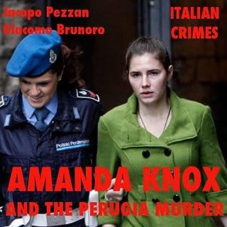 Amanda Knox and the Perugia Murder     Italian Crimes              By:                                                                                                                                 Jacopo Pezzan,                                                                                        Giacomo Brunoro                               Narrated by:                                                                                                                                 Yacine May,                                                                                        Max Duprè,                                                                                        Rita Zanchetta                      Length: 1 hr and 19 mins     8 ratings     Overall 2.9
