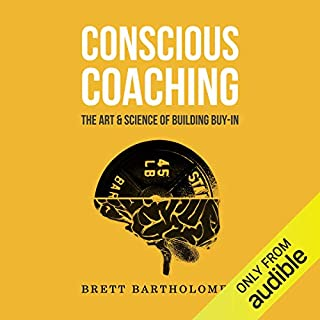 Conscious Coaching: The Art and Science of Building Buy-In                   By:                                                                                                                                 Brett Bartholomew                               Narrated by:                                                                                                                                 K Foster                      Length: 9 hrs and 32 mins     13 ratings     Overall 4.6