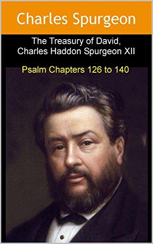 Download Treasury of David, Charles Haddon Spurgeon XII: Psalm Chapters 126 to 140 (English Edition) B0716SDJKW