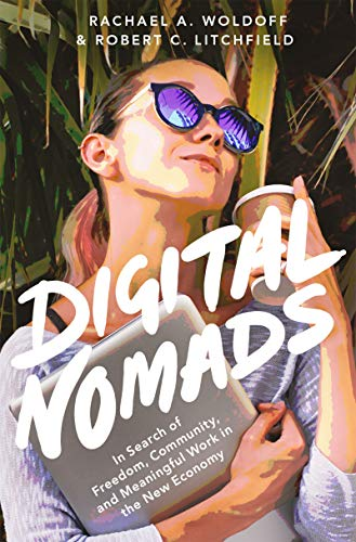 Digital Nomads: In Search of Freedom, Community, and Meaningful Work in the New Economy (English Edition)