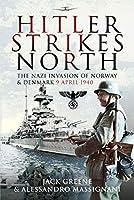 Hitler Strikes North: The Nazi Invasion of Norway & Denmark, 9 April 1940