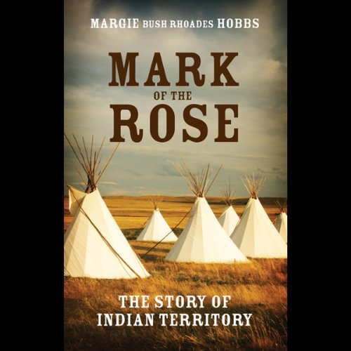 Mark of the Rose     The Story of Indian Territory              By:                                                                                                                                 Margie Bush Rhoades Hobbs                               Narrated by:                                                                                                                                 Shawna Windom                      Length: 3 hrs and 11 mins     2 ratings     Overall 3.0