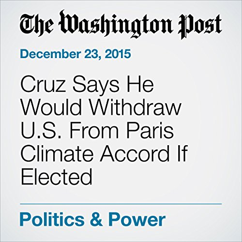 Cruz Says He Would Withdraw U.S. From Paris Climate Accord If Elected audiobook cover art