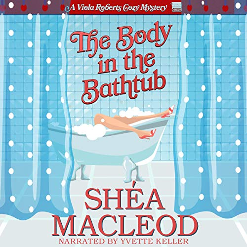 The Body in the Bathtub: A Viola Roberts Cozy Mystery  By  cover art