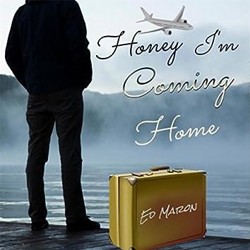 Honey I'm Coming Home