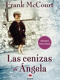 Las cenizas de Ángela: Una novela de memorias escrita en presente. par Frank Mccourt