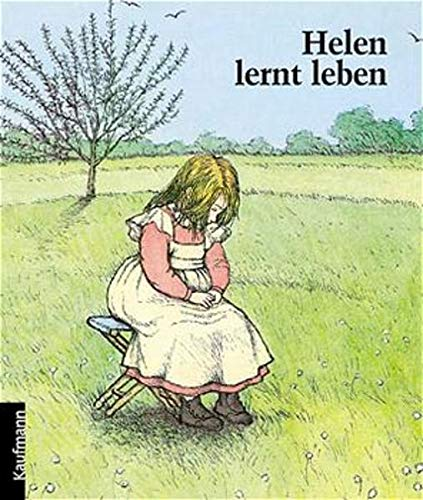 Helen lernt leben: Die Kindheit der taub-blinden Helen Keller