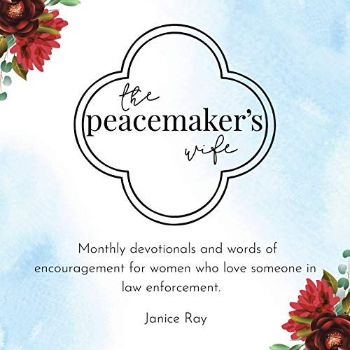 The Peacemaker's Wife: Monthly Devotionals and Words of Encouragement for Women Who Love Someone in Law Enforcement