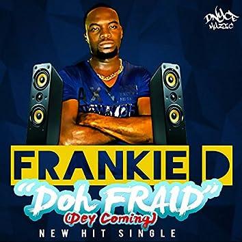 Doh Fraid (Dey Coming)