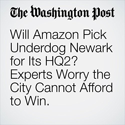 Will Amazon Pick Underdog Newark for Its HQ2? Experts Worry the City Cannot Afford to Win. copertina