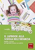 Il lapbook alla scuola dell'infanzia. Modelli e materiali per apprendere insieme con creatività
