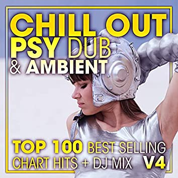 Chill Out Psy Dub & Ambient Top 100 Best Selling Chart Hits + DJ Mix V4