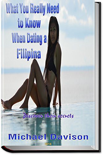What You Really Need to Know When Dating a Filipina (English Edition)
