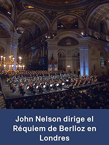 John Nelson dirige el Réquiem de Berlioz en Londres