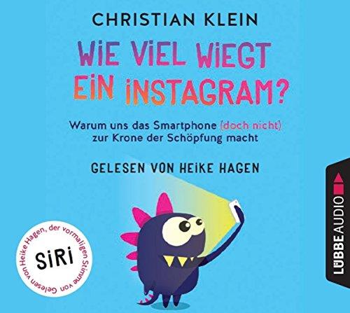 Wie viel wiegt ein Instagram?: Warum uns das Smartphone (doch nicht) zur Krone der Schöpfung macht.