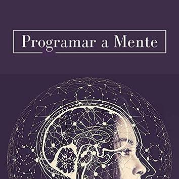 Programar a Mente: Música para Ativar o Cérebro e Estar mais Concentrado