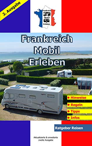 Frankreich-Mobil-Erleben: 2. Ausgabe aktualisiert und erweitert / Ratgeber-Reisen